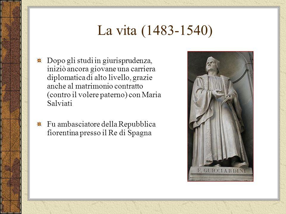 La vita (1483-1540) Dopo gli studi in giurisprudenza, iniziò ancora giovane una carriera diplomatica di alto livello, grazie anche al matrimonio contratto (contro il volere paterno) con Maria Salviati Fu ambasciatore della Repubblica fiorentina presso il Re di Spagna