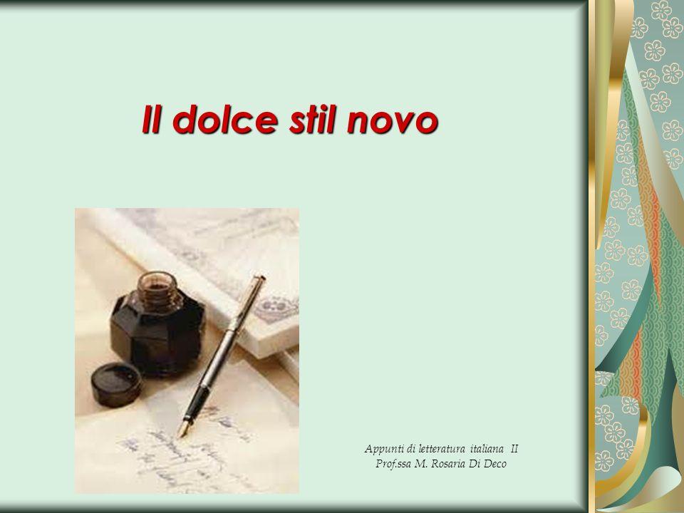 Il dolce stil novo Appunti di letteratura italiana II Prof.ssa M. Rosaria Di Deco