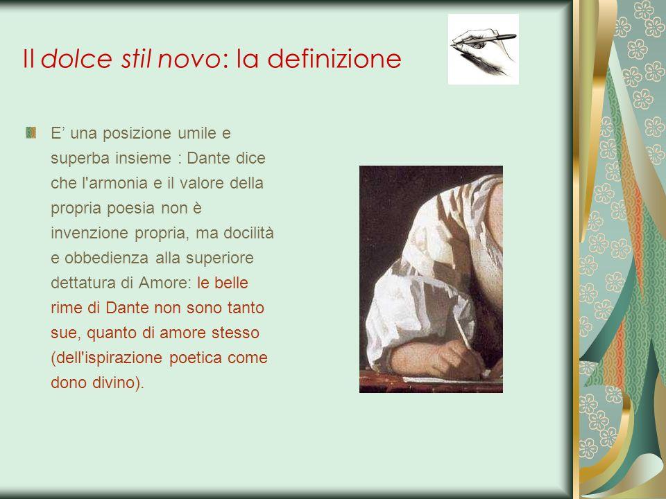 Il dolce stil novo: la definizione E una posizione umile e superba insieme : Dante dice che l'armonia e il valore della propria poesia non è invenzion