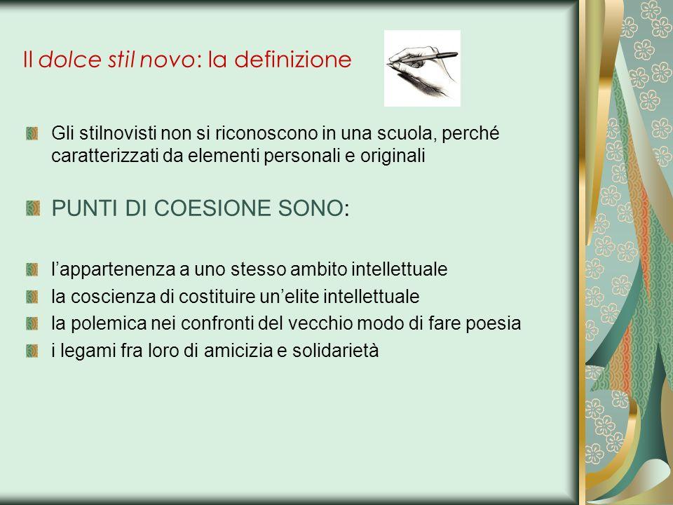 Il dolce stil novo: la definizione Gli stilnovisti non si riconoscono in una scuola, perché caratterizzati da elementi personali e originali PUNTI DI