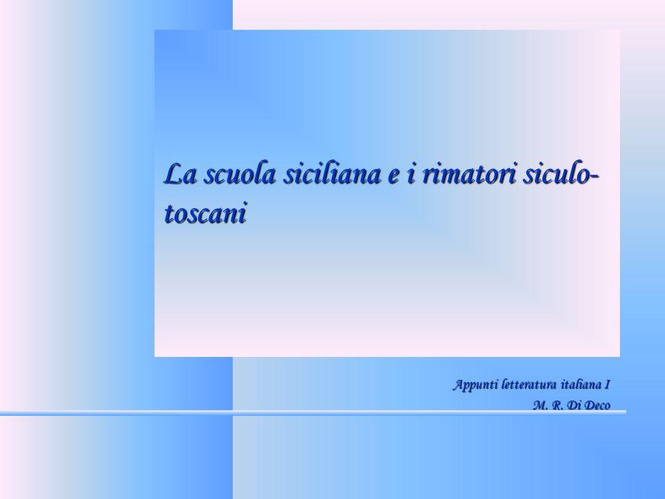 La scuola siciliana e i rimatori siculo- toscani Appunti letteratura italiana I M. R. Di Deco