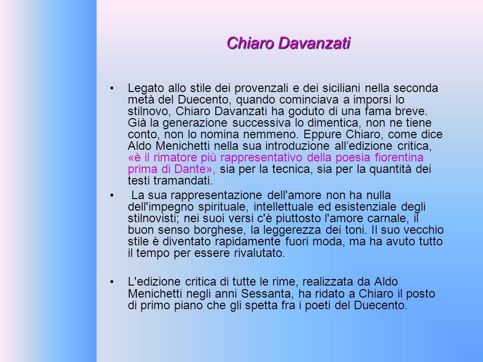 Chiaro Davanzati Legato allo stile dei provenzali e dei siciliani nella seconda metà del Duecento, quando cominciava a imporsi lo stilnovo, Chiaro Dav