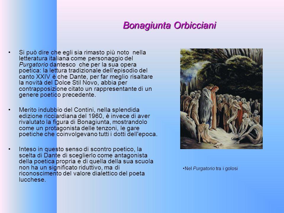 Bonagiunta Orbicciani Si può dire che egli sia rimasto più noto nella letteratura italiana come personaggio del Purgatorio dantesco che per la sua ope