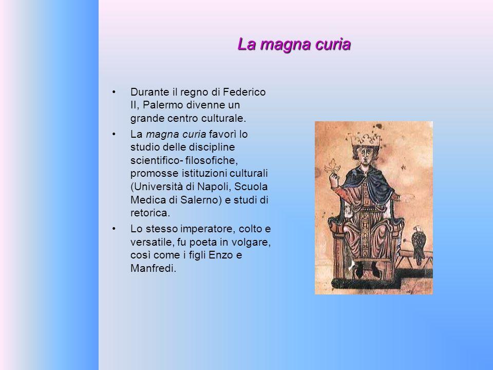 La magna curia Durante il regno di Federico II, Palermo divenne un grande centro culturale. La magna curia favorì lo studio delle discipline scientifi