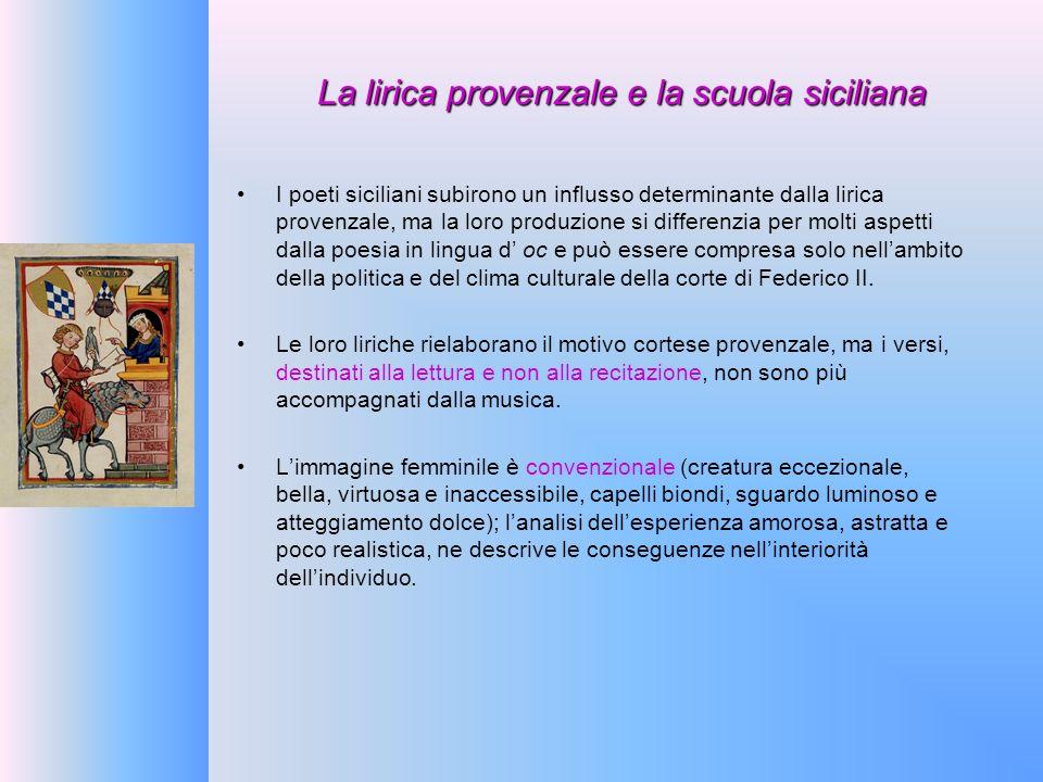 La lirica provenzale e la scuola siciliana I poeti siciliani subirono un influsso determinante dalla lirica provenzale, ma la loro produzione si diffe