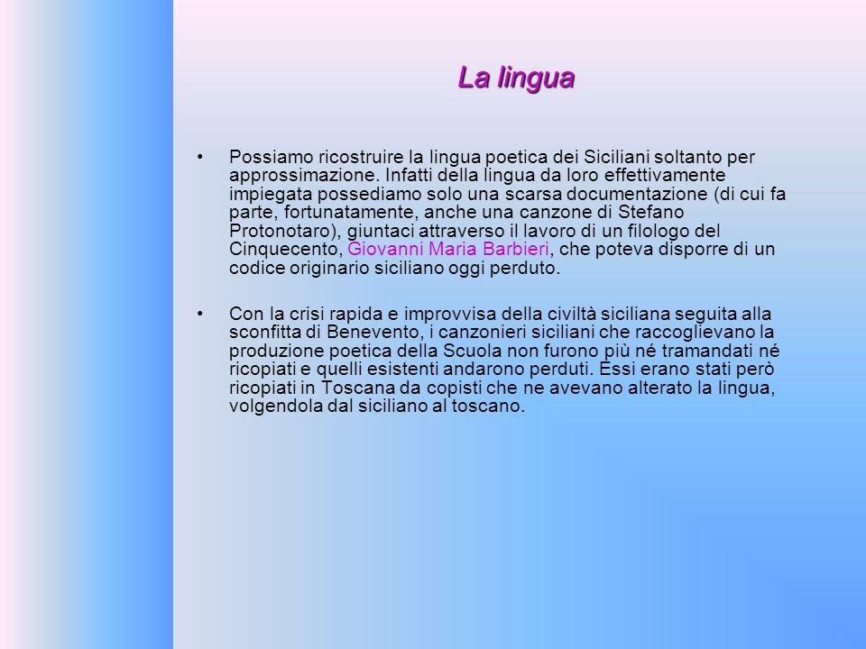 La lingua Possiamo ricostruire la lingua poetica dei Siciliani soltanto per approssimazione. Infatti della lingua da loro effettivamente impiegata pos