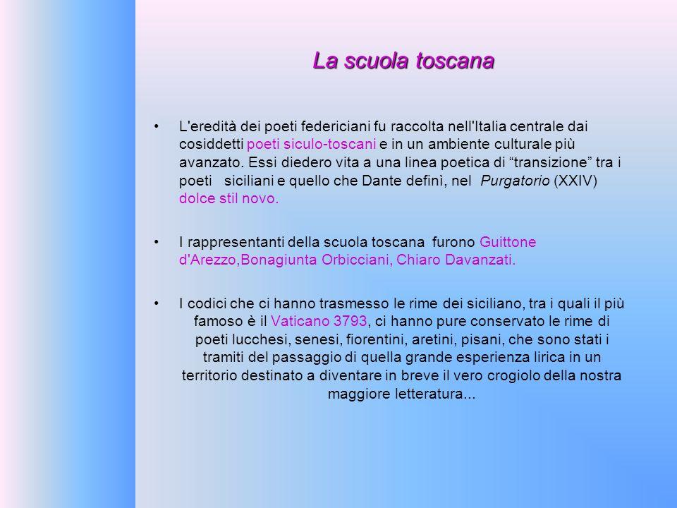 La scuola toscana L'eredità dei poeti federiciani fu raccolta nell'Italia centrale dai cosiddetti poeti siculo-toscani e in un ambiente culturale più