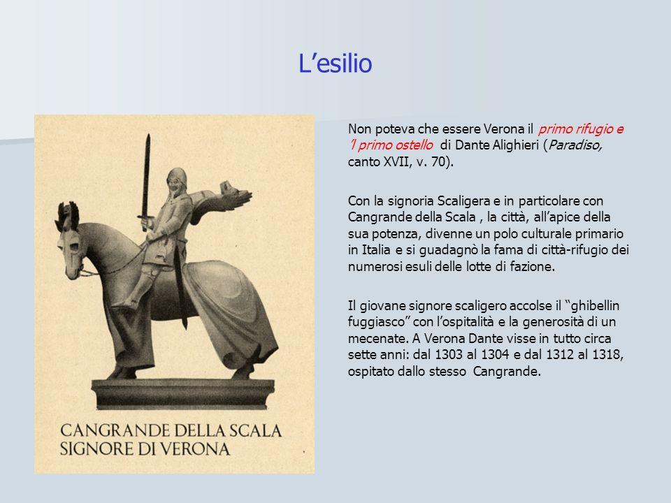 Lesilio Non poteva che essere Verona il primo rifugio e l primo ostello di Dante Alighieri (Paradiso, canto XVII, v. 70). Con la signoria Scaligera e