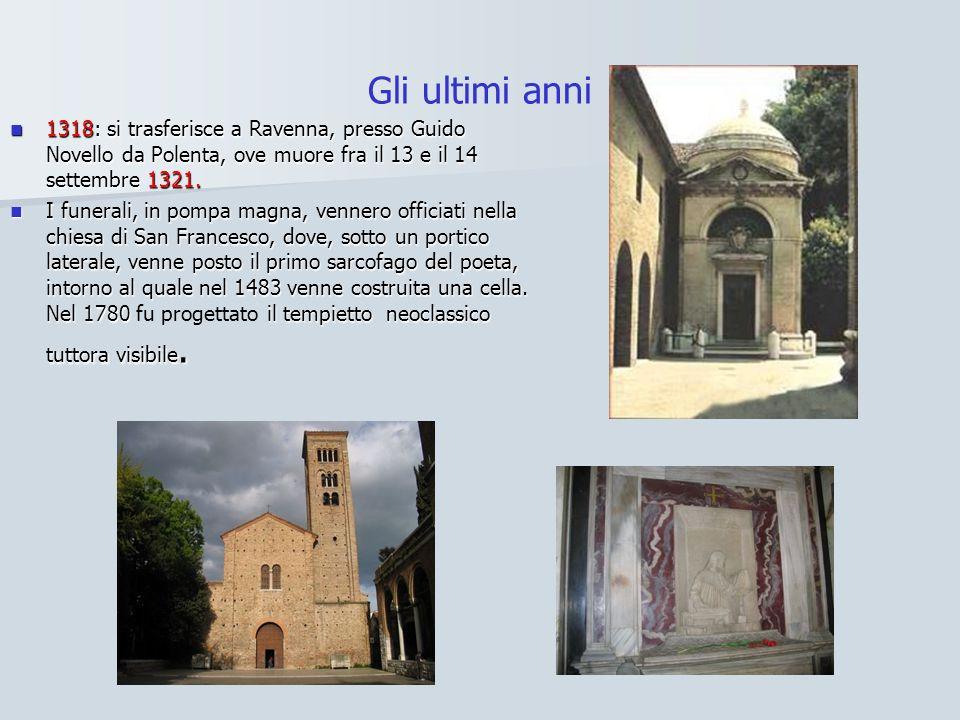 Gli ultimi anni 1318: si trasferisce a Ravenna, presso Guido Novello da Polenta, ove muore fra il 13 e il 14 settembre 1321. 1318: si trasferisce a Ra