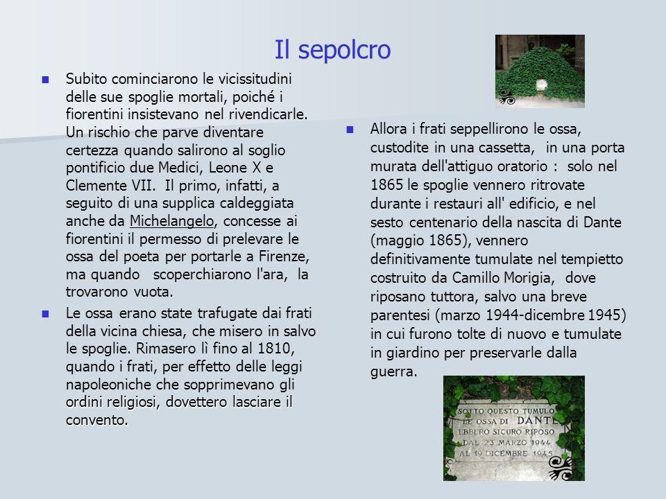 Il sepolcro Subito cominciarono le vicissitudini delle sue spoglie mortali, poiché i fiorentini insistevano nel rivendicarle. Un rischio che parve div