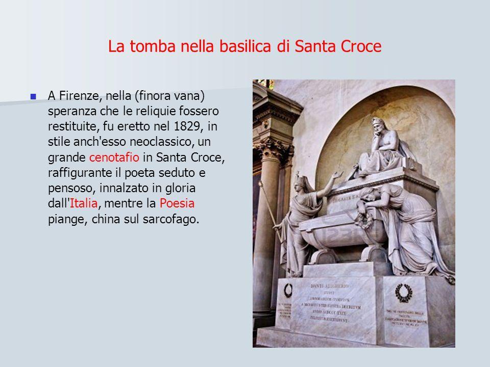 La tomba nella basilica di Santa Croce A Firenze, nella (finora vana) speranza che le reliquie fossero restituite, fu eretto nel 1829, in stile anch esso neoclassico, un grande cenotafio in Santa Croce, raffigurante il poeta seduto e pensoso, innalzato in gloria dall Italia, mentre la Poesia piange, china sul sarcofago.