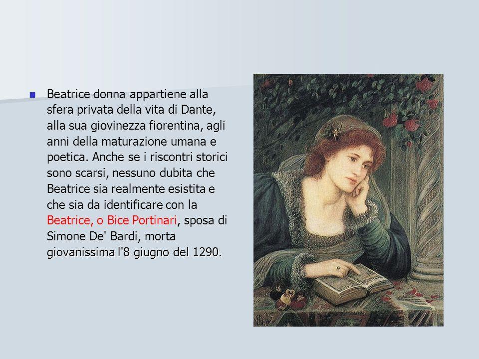 giovanissima l'8 giugno del 1290. Beatrice donna appartiene alla sfera privata della vita di Dante, alla sua giovinezza fiorentina, agli anni della ma