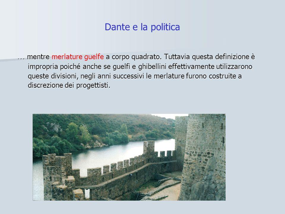 Dante e la politica … mentre a corpo quadrato. Tuttavia questa definizione è impropria poiché anche se guelfi e ghibellini effettivamente utilizzarono