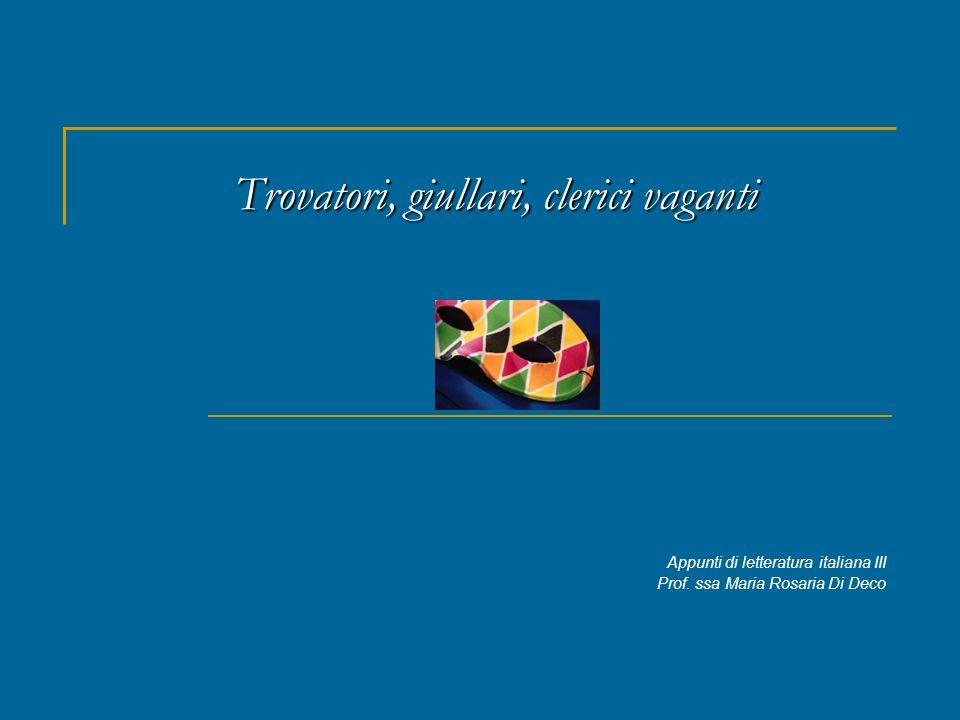 Trovatori, giullari, clerici vaganti Appunti di letteratura italiana III Prof. ssa Maria Rosaria Di Deco