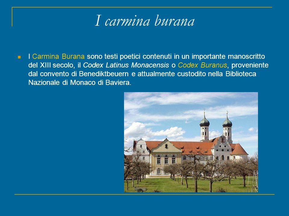 I carmina burana I Carmina Burana sono testi poetici contenuti in un importante manoscritto del XIII secolo, il Codex Latinus Monacensis o Codex Buran