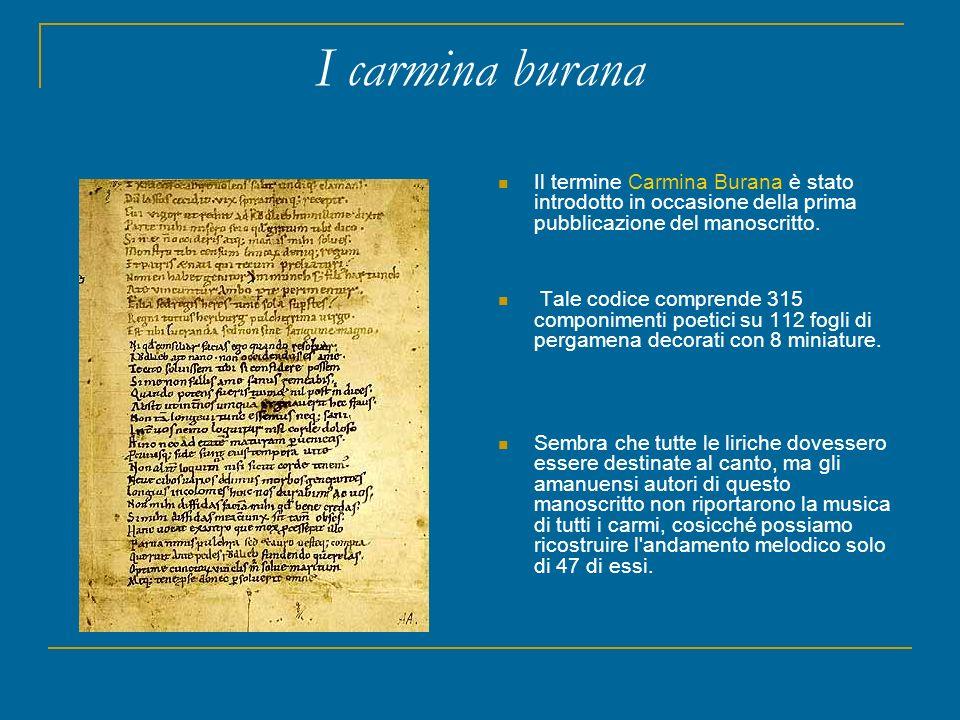 I carmina burana Il termine Carmina Burana è stato introdotto in occasione della prima pubblicazione del manoscritto. Tale codice comprende 315 compon
