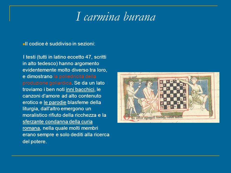 I carmina burana Il codice è suddiviso in sezioni: I testi (tutti in latino eccetto 47, scritti in alto tedesco) hanno argomento evidentemente molto d