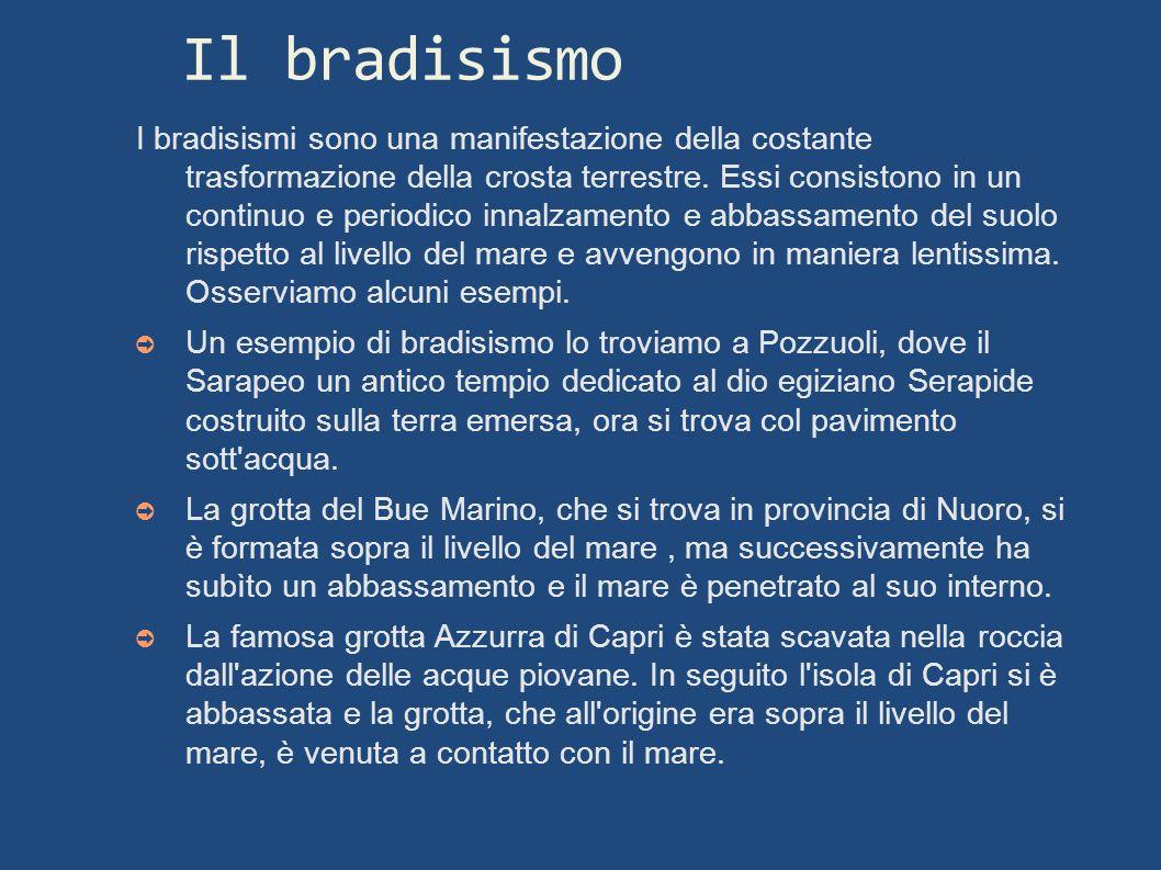 Il bradisismo I bradisismi sono una manifestazione della costante trasformazione della crosta terrestre. Essi consistono in un continuo e periodico in