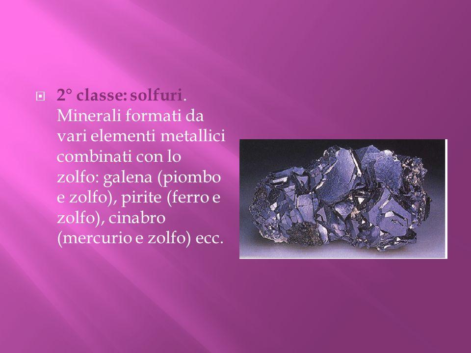 2° classe: solfuri. Minerali formati da vari elementi metallici combinati con lo zolfo: galena (piombo e zolfo), pirite (ferro e zolfo), cinabro (merc