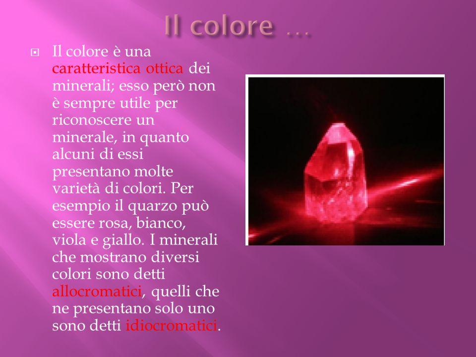 Il colore è una caratteristica ottica dei minerali; esso però non è sempre utile per riconoscere un minerale, in quanto alcuni di essi presentano molt