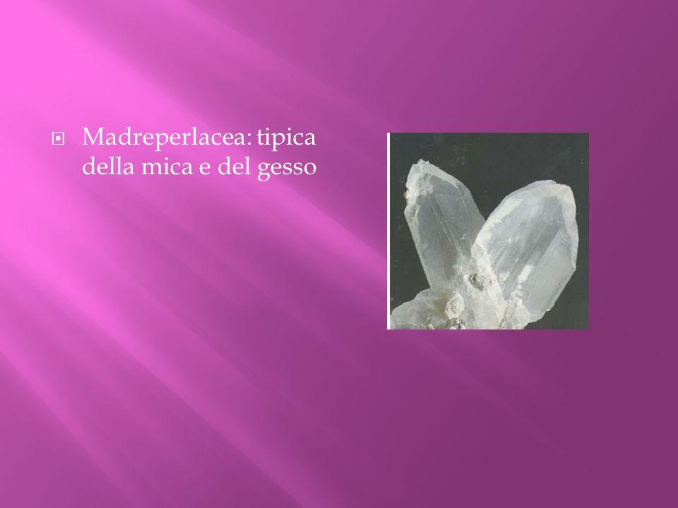 Madreperlacea: tipica della mica e del gesso