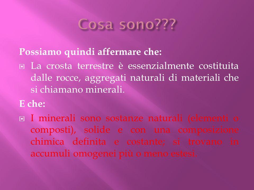 Possiamo quindi affermare che: La crosta terrestre è essenzialmente costituita dalle rocce, aggregati naturali di materiali che si chiamano minerali.