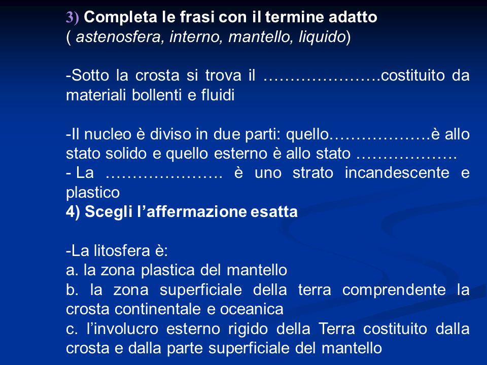 1) Rispondi con Vero (V) o Falso (F) -La struttura della terra è formata da gusci concentriciVF -Il nucleo interno è formato da materiali allo stato l