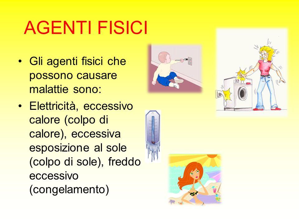Gli agenti fisici che possono causare malattie sono: Elettricità, eccessivo calore (colpo di calore), eccessiva esposizione al sole (colpo di sole), f