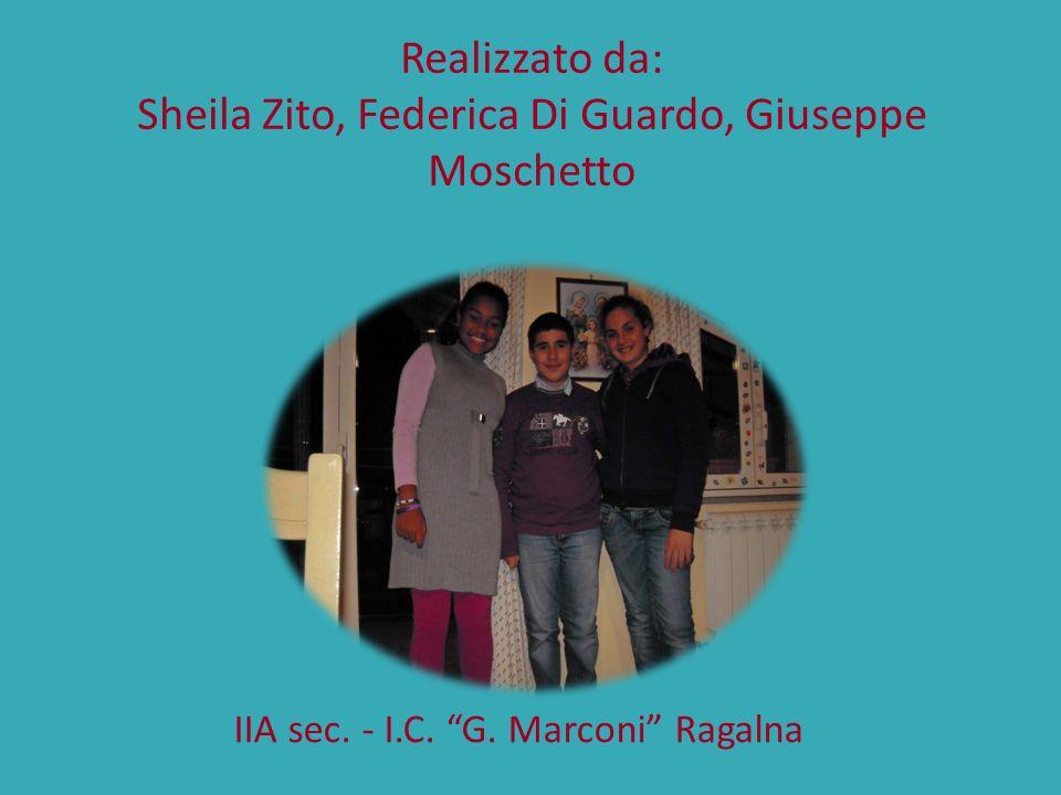 Realizzato da: Sheila Zito, Federica Di Guardo, Giuseppe Moschetto IIA sec. - I.C. G. Marconi Ragalna