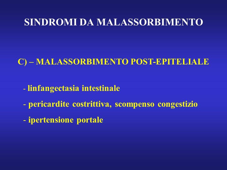 SINDROMI DA MALASSORBIMENTO C) – MALASSORBIMENTO POST-EPITELIALE - linfangectasia intestinale - pericardite costrittiva, scompenso congestizio - ipert