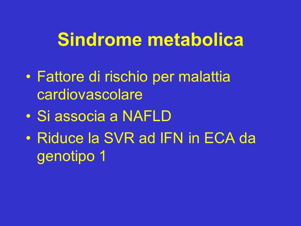 Sindrome metabolica Fattore di rischio per malattia cardiovascolare Si associa a NAFLD Riduce la SVR ad IFN in ECA da genotipo 1