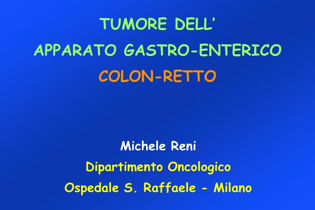 TUMORE DELL APPARATO GASTRO-ENTERICO COLON-RETTO Michele Reni Dipartimento Oncologico Ospedale S. Raffaele - Milano