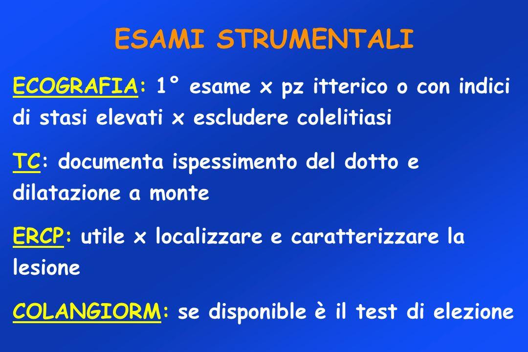 ECOGRAFIA: 1° esame x pz itterico o con indici di stasi elevati x escludere colelitiasi TC: documenta ispessimento del dotto e dilatazione a monte ERC