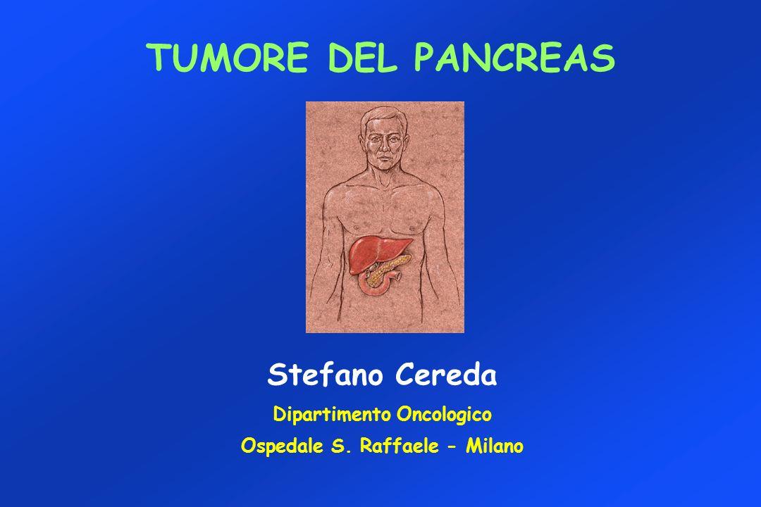 TUMORE DEL PANCREAS Stefano Cereda Dipartimento Oncologico Ospedale S. Raffaele - Milano
