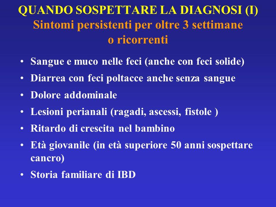 QUANDO SOSPETTARE LA DIAGNOSI (I) Sintomi persistenti per oltre 3 settimane o ricorrenti Sangue e muco nelle feci (anche con feci solide) Diarrea con