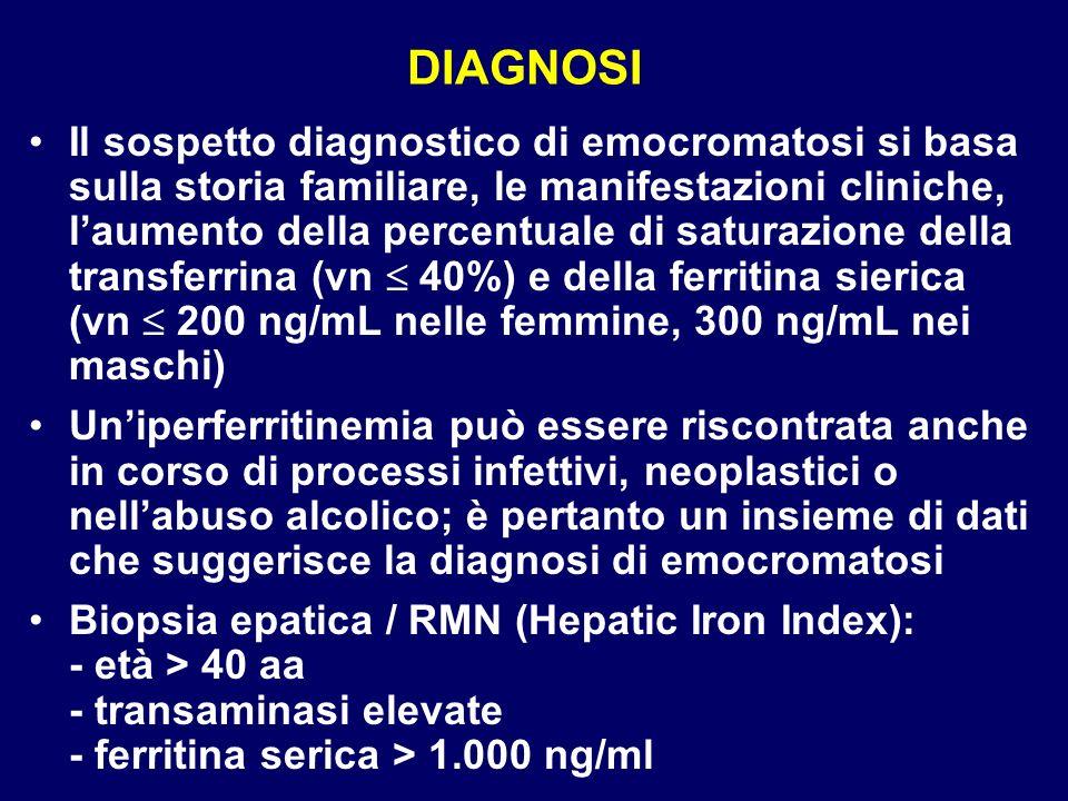 DIAGNOSI Il sospetto diagnostico di emocromatosi si basa sulla storia familiare, le manifestazioni cliniche, laumento della percentuale di saturazione