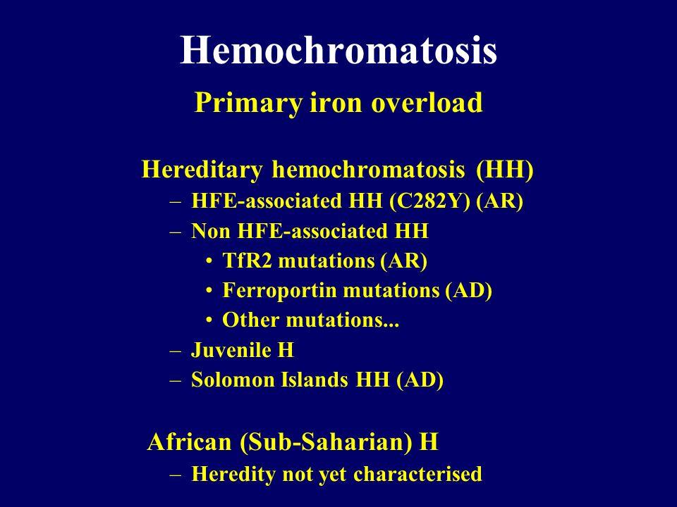 Hemochromatosis Secondary iron overload –Chronic anemias –Thalassemia major –Sideroblastic anemia –Congenital atransferrinemia –Aceruloplasminemia –Porfiria cutanea tarda –Polymetabolic syndrome