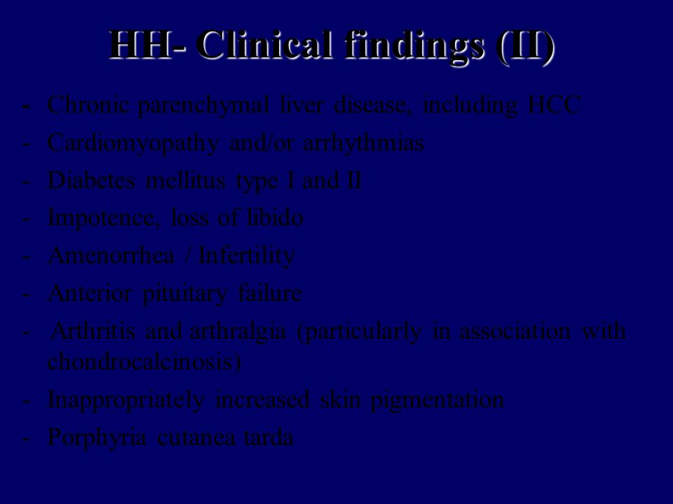 HH- Clinical findings (II) - Chronic parenchymal liver disease, including HCC - Cardiomyopathy and/or arrhythmias - Diabetes mellitus type I and II -I