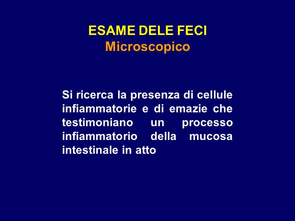 ESAME DELE FECI Microscopico Si ricerca la presenza di cellule infiammatorie e di emazie che testimoniano un processo infiammatorio della mucosa intestinale in atto