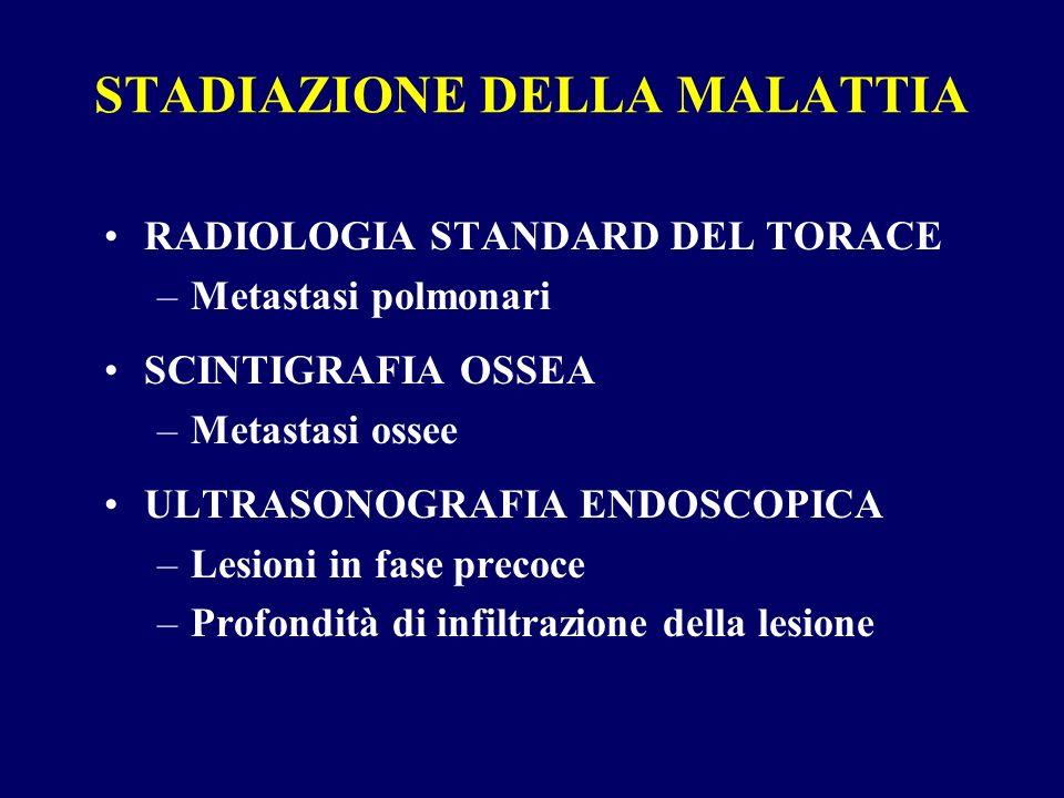 STADIAZIONE DELLA MALATTIA RADIOLOGIA STANDARD DEL TORACE –Metastasi polmonari SCINTIGRAFIA OSSEA –Metastasi ossee ULTRASONOGRAFIA ENDOSCOPICA –Lesion
