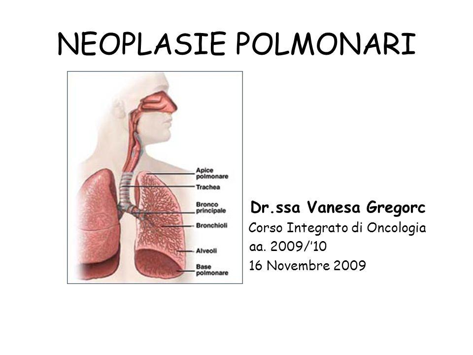 CLASSIFICAZIONI ISTOLOGICA: –Non Small Cell Lung Cancer (NSCLC): »ADENOCARCINOMI »SQUAMOCELLULARI »GRANDI CELLULE – Small Cell Lung Cancer (SCLC) – NEUROENDOCRINI – MESOTELIOMA (della PLEURA)