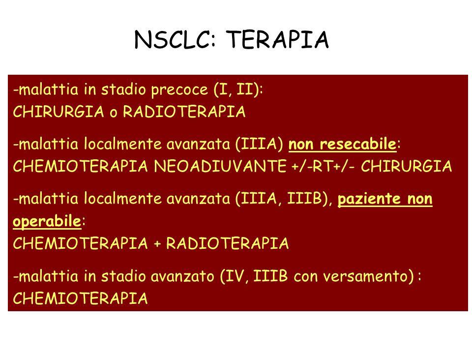 NSCLC: TERAPIA -malattia in stadio precoce (I, II): CHIRURGIA o RADIOTERAPIA -malattia localmente avanzata (IIIA) non resecabile: CHEMIOTERAPIA NEOADI