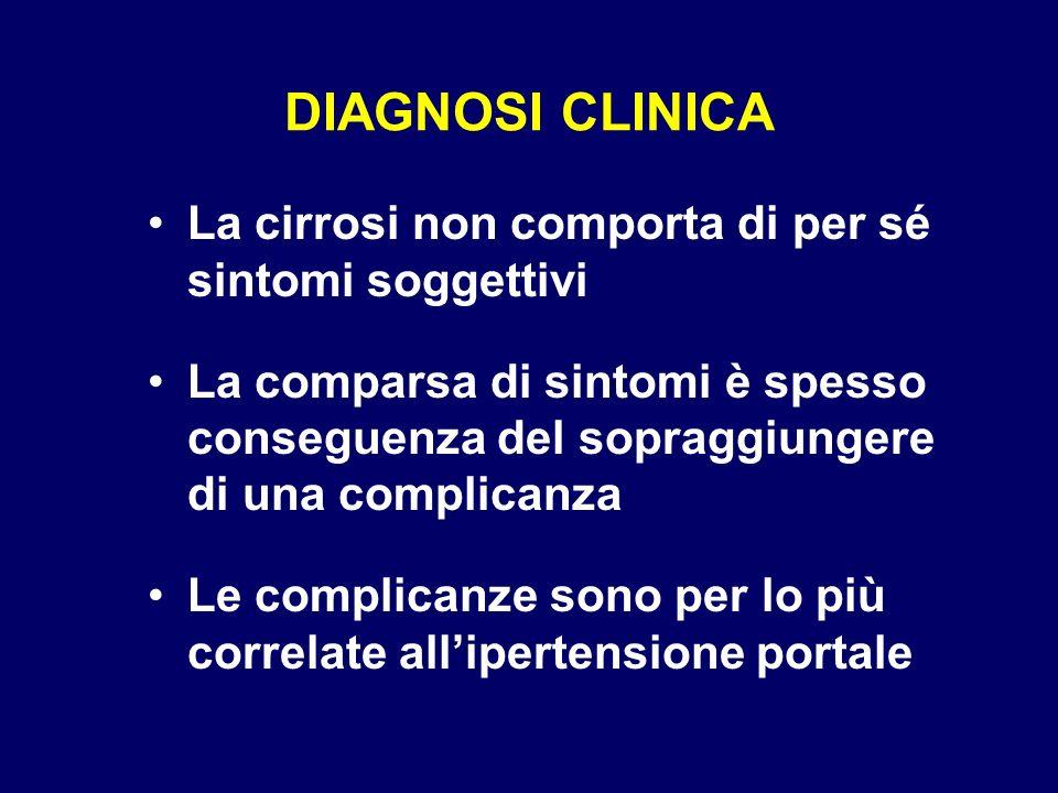 DIAGNOSI CLINICA La cirrosi non comporta di per sé sintomi soggettivi La comparsa di sintomi è spesso conseguenza del sopraggiungere di una complicanz