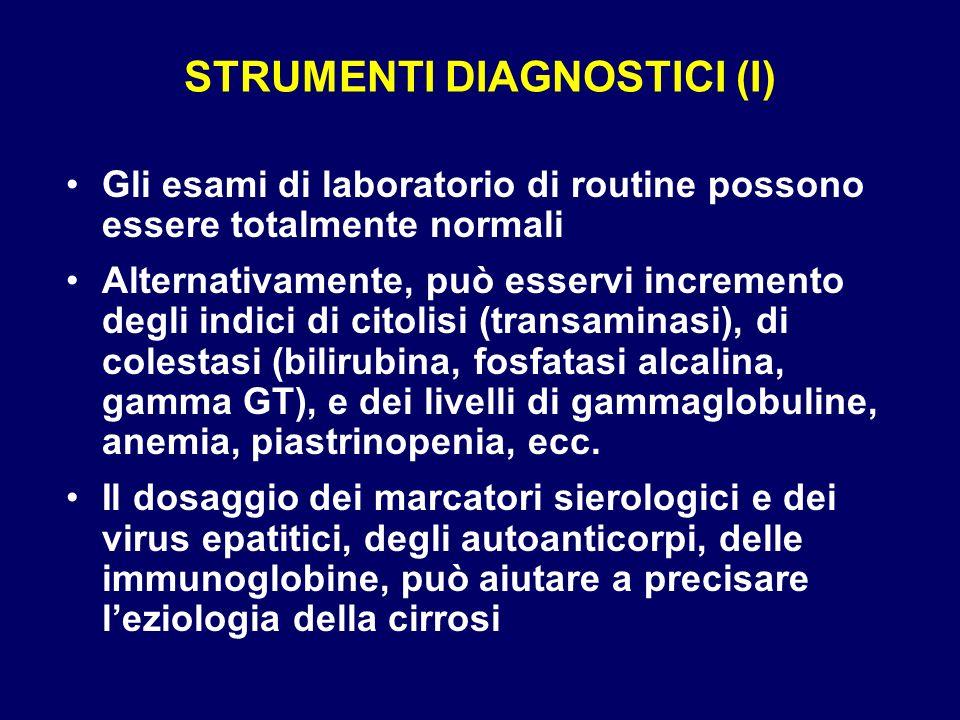 STRUMENTI DIAGNOSTICI (I) Gli esami di laboratorio di routine possono essere totalmente normali Alternativamente, può esservi incremento degli indici