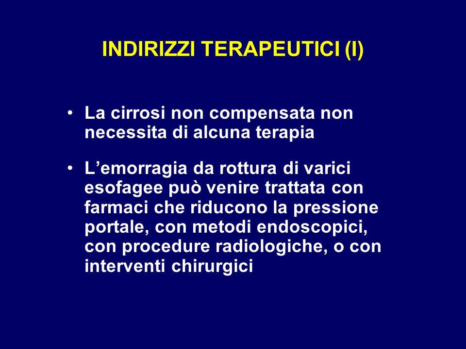 INDIRIZZI TERAPEUTICI (I) La cirrosi non compensata non necessita di alcuna terapia Lemorragia da rottura di varici esofagee può venire trattata con f