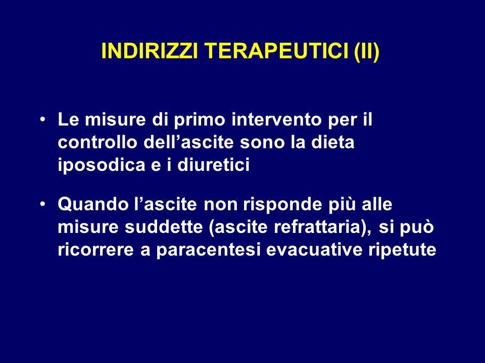 INDIRIZZI TERAPEUTICI (II) Le misure di primo intervento per il controllo dellascite sono la dieta iposodica e i diuretici Quando lascite non risponde