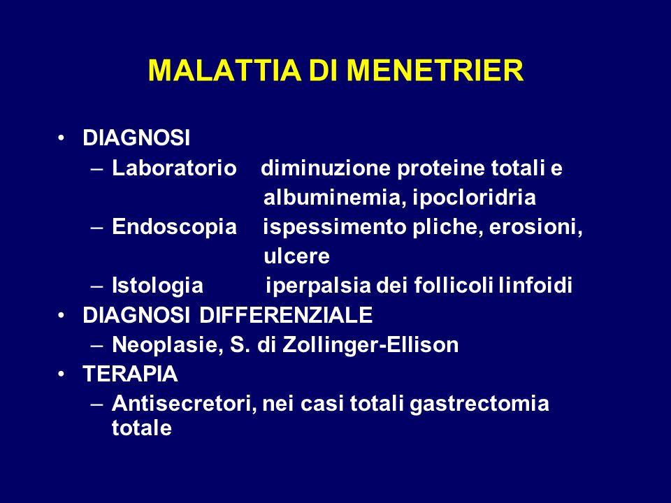 MALATTIA DI MENETRIER DIAGNOSI –Laboratorio diminuzione proteine totali e albuminemia, ipocloridria –Endoscopia ispessimento pliche, erosioni, ulcere