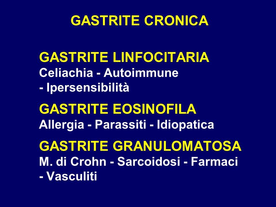 GASTRITE CRONICA GASTRITE LINFOCITARIA Celiachia - Autoimmune - Ipersensibilità GASTRITE EOSINOFILA Allergia - Parassiti - Idiopatica GASTRITE GRANULO