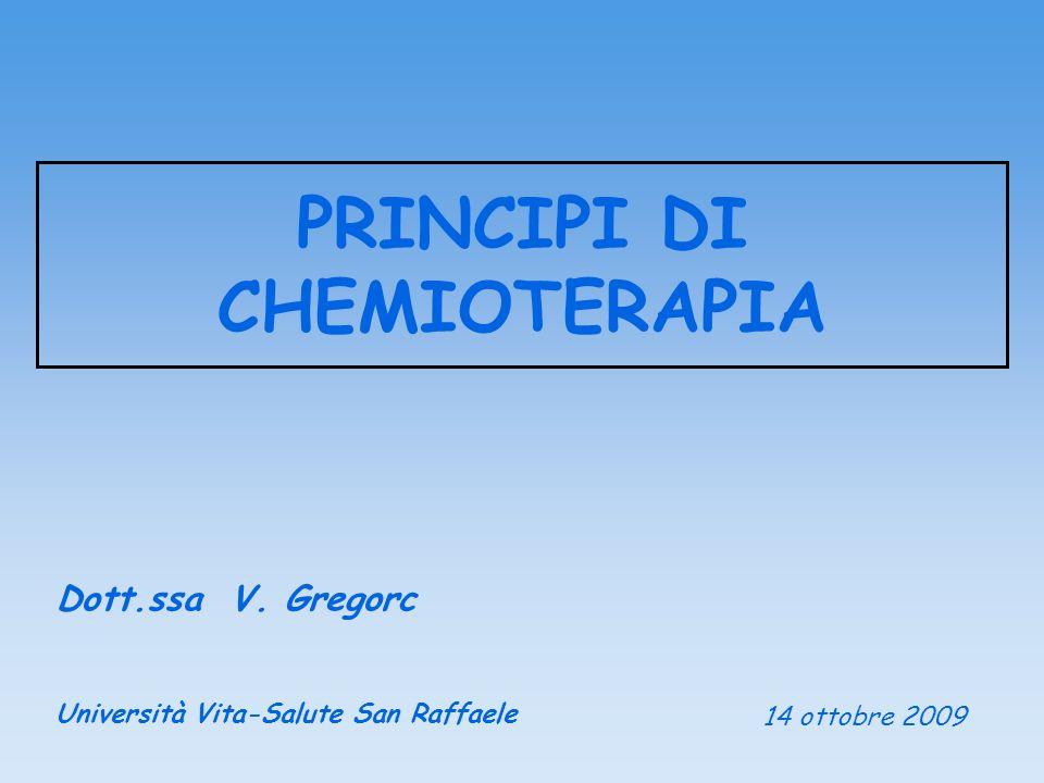 PRINCIPI DI CHEMIOTERAPIA Dott.ssa V. Gregorc Università Vita-Salute San Raffaele 14 ottobre 2009