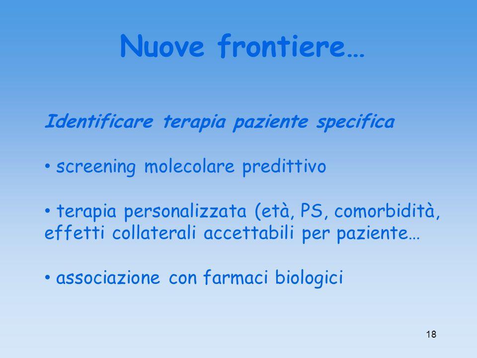 18 Identificare terapia paziente specifica screening molecolare predittivo terapia personalizzata (età, PS, comorbidità, effetti collaterali accettabi